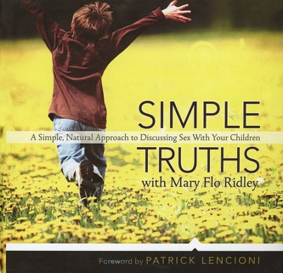 Simple Truths: A Simple, Natural Approach to Discussing Sex With Your Children   -     By: Mary Flo Ridley