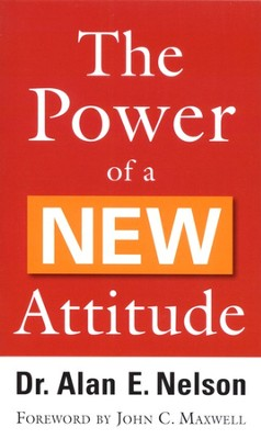 The Power of a New Attitude  -     By: Dr. Alan E. Nelson