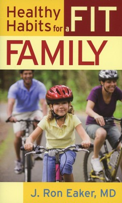 Healthy Habits for a Fit Family  -     By: J. Ron Eaker