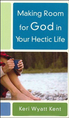 Making Room for God in Your Hectic Life  -     By: Keri Wyatt Kent