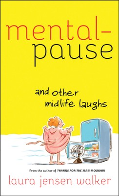 Mentalpause and Other Midlife Laughs  -     By: Laura Jensen Walker