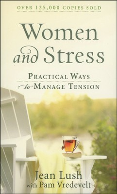 Women and Stress: Practical Ways to Manage Tension  -     By: Jean Lush, Pam Vredevelt