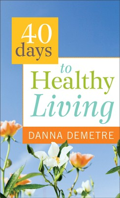 40 Days to Healthy Living  -     By: Danna Demetre