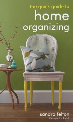 The Quick Guide to Home Organizing  -     By: Sandra Felton