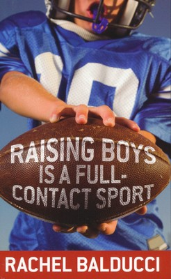 Raising Boys Is a Full-Contact Sport  -     By: Rachel Balducci