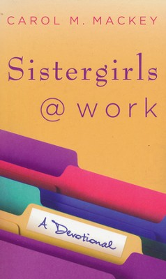 Sistergirls at Work: A Devotional  -     By: Carol M. Mackey