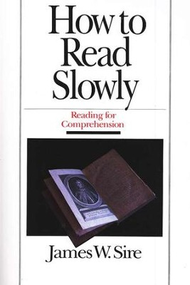 How to Read Slowly: Reading for Comprehension  -     By: James W. Sire