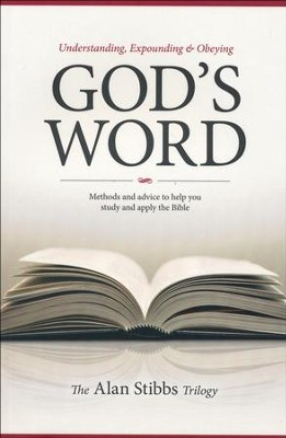 Understanding, Expounding & Obeying God's Word: Methods and Advice to Help you Study and Apply the Bible   -     By: Alan Stibbs