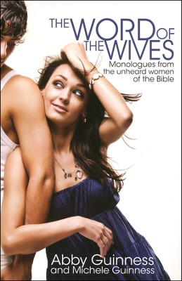 Word of the Wives: Monologues from the Unheard Women of the Bible  -     By: Abby Guinness