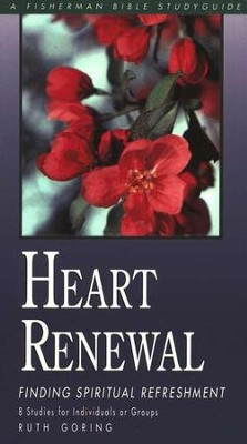 Heart Renewal: Finding Spiritual Refreshment Fisherman Bible Studies  -     By: Ruth Goring