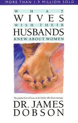 What Wives Wish Their Husbands Knew About Women   -     By: Dr. James Dobson