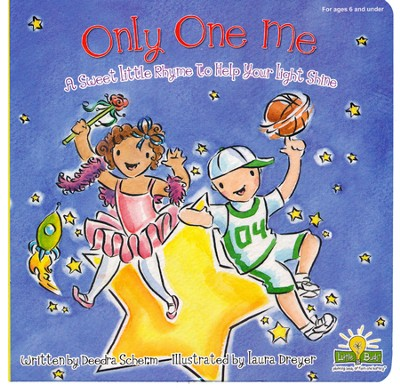 Only One Me: A Sweet Little Rhyme to Let Your Light Shine  -     By: Deedra Scherm     Illustrated By: Laura Dreyer