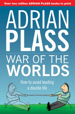 War of the Worlds: How to Avoid Leading a Double Life  -     By: Adrian Plass