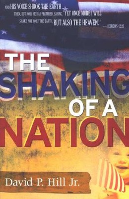 The Shaking of a Nation  -     By: David P. Hill Jr.