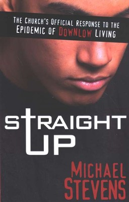 Straight Up: The Church's Official Response to the Epidemic of Downlow Living  -     By: Michael A. Stevens Sr.