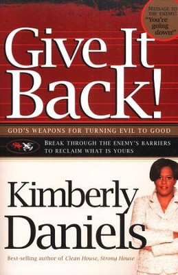 Give It Back! God's Weapons for Turning Evil to  Good  -     By: Kimberly Daniels