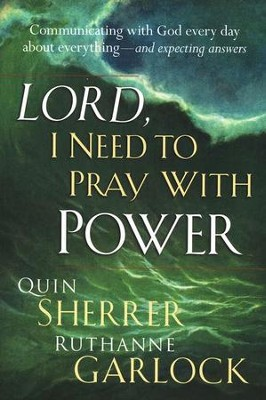 Lord, I Need To Pray With Power: Communicating with God Everyday about Everything- and Expecting Answers  -     By: Quin Sherrer, Ruthanne Garlock