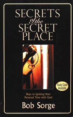 Secrets of The Secret Place: Keys to Igniting Your Personal Time with God  -     By: Bob Sorge