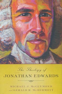 The Theology of Jonathan Edwards    -     By: Michael J. McClymond, Gerald R. McDermott
