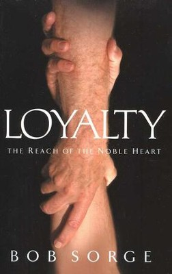 Loyalty: The Reach of The Noble Heart  -     By: Bob Sorge
