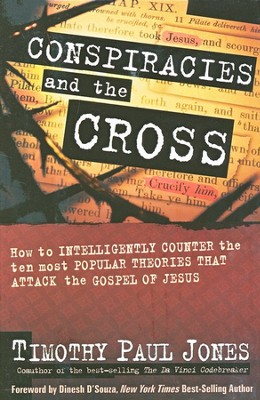 Conspiracies and the Cross: How to Intelligently Counter the Ten Most Popular Arguments Against the   -     By: Timothy Paul Jones