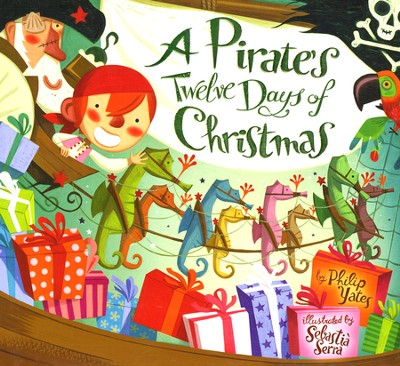 A Pirate's Twelve Days of Christmas  -     By: Philip Yates     Illustrated By: Sebastia Serra
