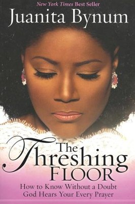 The Threshing Floor: How to Know Without a Doubt that God Hears Your Every Prayer  -     By: Juanita Bynum