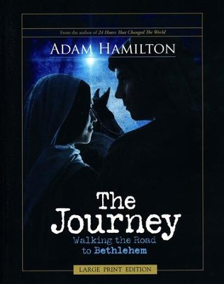 The Journey, Large Print: Walking the Road to Bethlehem  -     By: Adam Hamilton