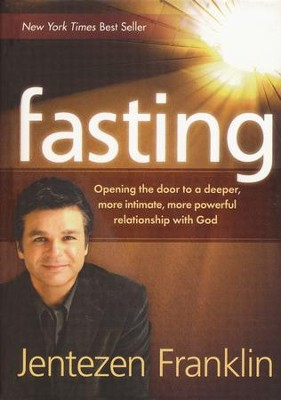Fasting: Opening the Door to a Deeper, More Intimate, More Powerful Relationship with God  -     By: Jentezen Franklin
