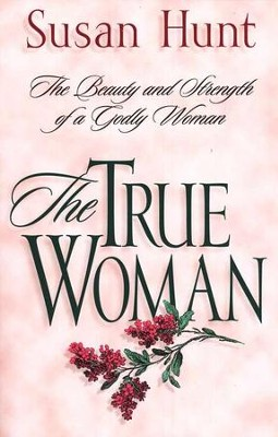 The True Woman   -     By: Susan Hunt