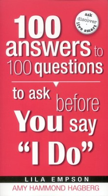 100 Answers to 100 Questions to Ask Before You Say I Do  -     By: Amy Hammond Hagberg