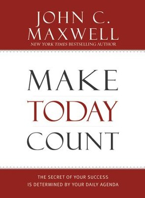 Make Today Count: The Secret of Your Success Is Determined by Your Daily Agenda - eBook  -     By: John C. Maxwell