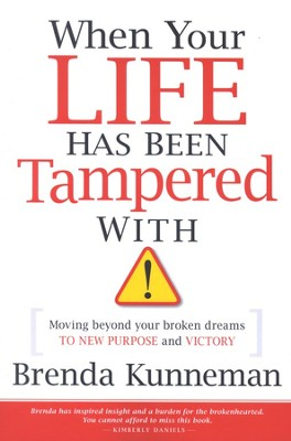 When Your Life Has Been Tampered With: Practical Principles for Moving Beyond Broken Dreams and Lost  -     By: Brenda Kunneman