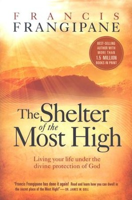 The Shelter of the Most High: Accessing the Divine Protection of God in Times of Trouble  -     By: Francisco B. Frangipane
