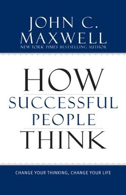 How Successful People Think: Change Your Thinking, Change Your Life - eBook  -     By: John C. Maxwell