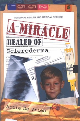 A Miracle: Healed of Scleroderma   -     By: Attie DeVries