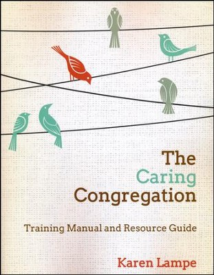 The Caring Congregation: Training Manual and Resource Guide  -     By: Karen Lampe