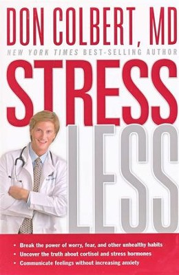 Stress Less: Break the Power of Worry, Fear, and Other Unhealthy Habits  -     By: Don Colbert M.D.