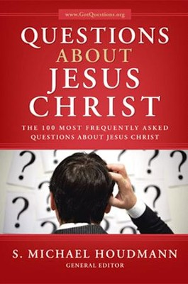 Questions about Jesus Christ: The Most Frequently Asked Questions about Jesus Christ  -     By: S. Michael Houdmann