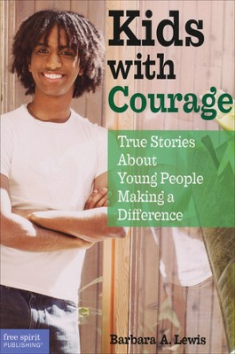 Kids with Courage: True Stories about Young People Making a Difference  -     By: Barbara A. Lewis