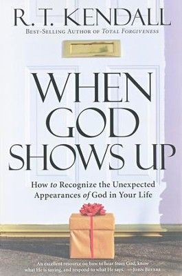 When God Shows Up: How to Recognize the Unexpected Appearances of God in Your Life  -     By: R.T. Kendall