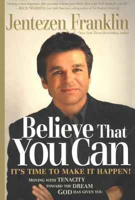 Believe That You Can: Moving with Tenacity Toward the Dream God Has Given You  -     By: Jentezen Franklin