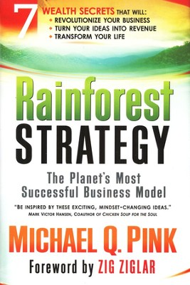 Rainforest Strategy: The Planet's Most Successful Business Model                                  -     By: Michael Pink
