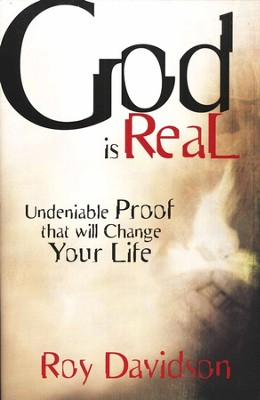 God is Real: Undeniable Proof That Will Change Your Life  -     By: Roy Davidson
