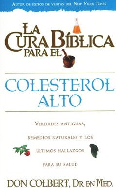 La cura biblica para el colesterol alto, The Bible Cure for High Cholesterol, Spanish Edition  -     By: Don Colbert M.D.
