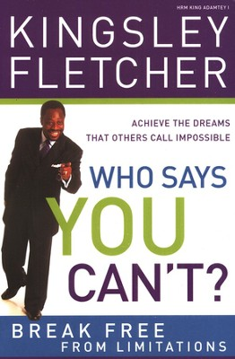 Who Says You Can't?: If God Didn't Say It, It's Just An Opinion!  -     By: Kingsley Fletcher