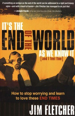 It's The End of The World As We Know It (And I Feel Fine)  -     By: Jim Fletcher