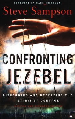 Confronting Jezebel: Discerning and Defeating the Spirit of Control, Revised and Expanded  -     By: Steve Sampson