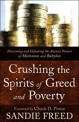 Crushing the Spirits of Greed and Poverty: Discerning and Defeating the Ancient Powers of Mammon and Babylon  -     By: Sandie Freed