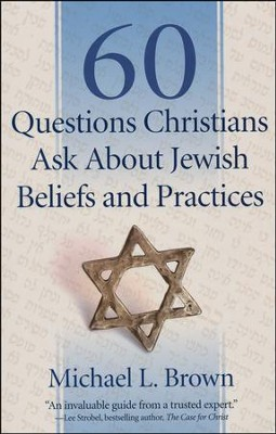 60 Questions Christians Ask About Jewish Beliefs and Practices  -     By: Michael L. Brown